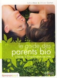 Olivier Carton et Safia Amor - Le guide des parents bio à l'école, à la maison et en vacances.