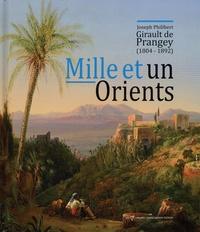 Olivier Caumont - Mille et un Orients - Joseph Philibert Girault de Prangey.