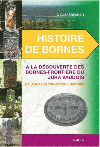 Olivier Cavaleri - Histoire de Bornes - A la découvertes des bornes-frontière du Jura vaudois, Balades, découvertes, histoire.