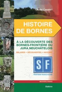 Olivier Cavaleri - Histoire de bornes - A la découverte des bornes-frontière du Jura neuchâtelois.