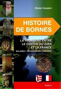 Olivier Cavaleri - Histoire de bornes - La frontière entre le canton du Jura et la France. Balades - découvertes - histoire.