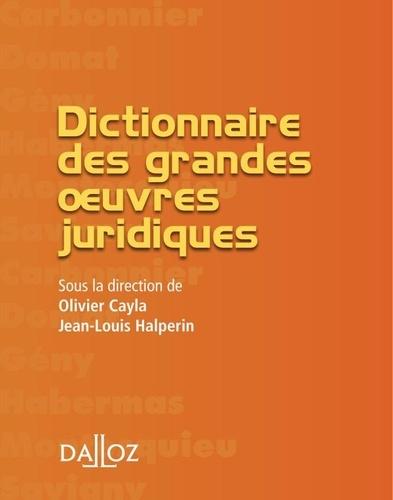 Olivier Cayla et Jean-Louis Halpérin - Dictionnaire des grandes oeuvres juridiques.