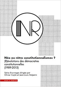 Olivier Cayla et Jean-Louis Halpérin - Néo ou rétro constitutionnalismes ? (R)évolutions des démocraties constitutionnelles (1989-2015) - Coffret en 6 volumes.