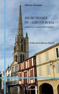 """Olivier Chadoin - Fin du village ou """"ghetto rural"""" ? - Misère de la France périphérique."""