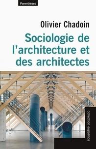 Olivier Chadoin - Sociologie de l'architecture et des architectes.