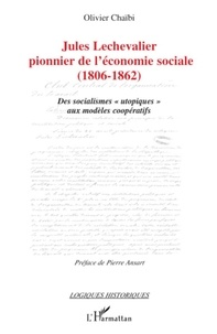 """Olivier Chaïbi - Jules Lechevalier, pionnier de l'économie sociale (1806-1862) - Des socialismes """"utopiques"""" aux modèles coopératifs."""