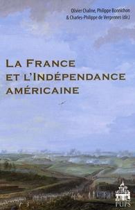 Olivier Chaline et Philippe Bonnichon - La France et l'indépendance américaine.