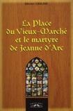 Olivier Chaline - La Place du Vieux-Marché et le martyre de Jeanne d'Arc.