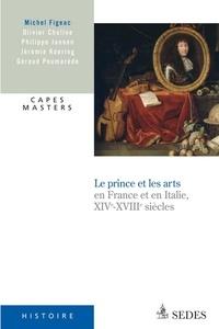 Michel Figeac et Olivier Chaline - Le prince et les arts XIVe - XVIIIe siècle - CAPES Histoire.
