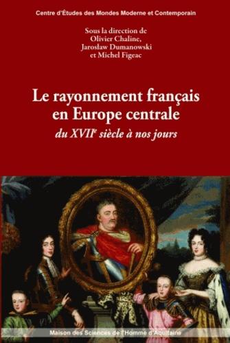Le rayonnement français en Europe centrale du XVIIe siècle à nos jours