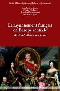 Olivier Chaline et Jaroslaw Dumanowski - Le rayonnement français en Europe centrale du XVIIe siècle à nos jours.