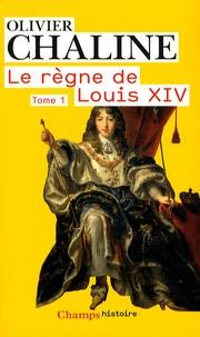 Olivier Chaline - Le règne de Louis XIV - Tome 1, Les rayons de la gloire.