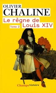 Olivier Chaline - Le règne de Louis XIV - Tome 2, Vingt millions de Français et Louis XIV.