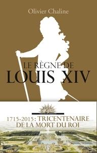 Olivier Chaline - Le règne de Louis XIV.