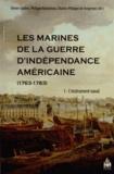 Olivier Chaline et Philippe Bonnichon - Les Marines de la guerre d'Indépendance américaine (1763-1783) - Tome 1, L'instrument naval.