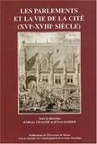 Olivier Chaline et Yves Sassier - Les parlements et la vie de la cité (XVIe-XVIIIe siècle).