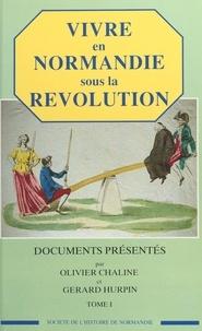 Olivier Chaline et Gérard Hurpin - Vivre en Normandie sous la Révolution (1).