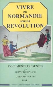 Olivier Chaline et Gérard Hurpin - Vivre en Normandie sous la Révolution (2).