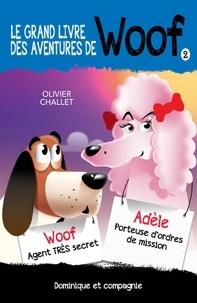 Olivier Challet et Réal Binette - Le grand livre des aventures de Woof 2.