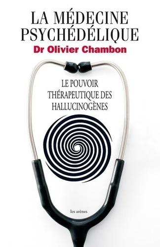 Olivier Chambon - La médecine psychédélique - Le pouvoir thérapeutique des hallucinogènes.