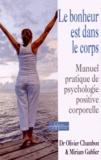 Olivier Chambon et Miriam Gablier - Le bonheur est dans le corps - Manuel pratique de psychologie positive corporelle.
