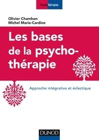 Olivier Chambon et Michel Marie-Cardine - Les bases de la psychothérapie - Approche intégrative et éclectique.