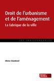 Olivier Chambord - Droit de l'urbanisme et de l'aménagement - La fabrique de la ville.