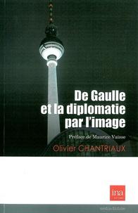 Olivier Chantriaux - De Gaulle et la diplomatie par l'image.