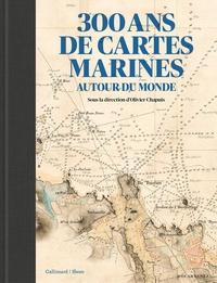 Olivier Chapuis - 300 ans de cartes marines - Autour du monde.