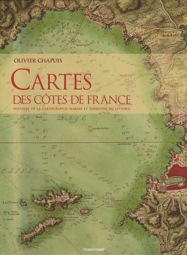 Olivier Chapuis - Cartes des côtes de France - Histoire de la cartographie marine et terrestre du littoral.