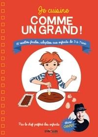 Olivier Chaput - Je cuisine comme un grand ! - 18 recettes faciles adaptées aux enfants de 3 à 7 ans.