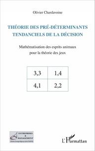 Olivier Chardavoine - Théorie des pré-déterminants tendanciels de la décision - Mathématisation des esprits animaux pour la théorie des jeux.