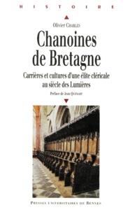 Olivier Charles - Chanoines de Bretagne - Carrières et cultures d'une élite cléricale au siècle des Lumières.