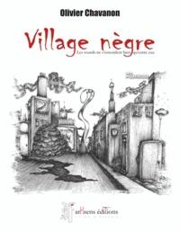 """Olivier Chavanon - Village nègre """"les sourds ne s'entendent bien qu'entre eux""""."""