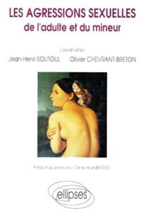 Olivier Chevrant-Breton et Jean-Henri Soutoul - Les agressions sexuelles de l'adulte et du mineur.