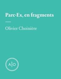 Olivier Choinière - Parc-Ex, en fragments.