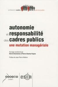Olivier Chomienne et Pierre-Charles Pupion - Autonomie et responsabilité des cadres publics - Une mutation managériale.