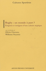 Olivier Chovaux et Williams Nuytens - Rugby : un monde à part ? - Enigmes et intrigues d'une culture atypique.