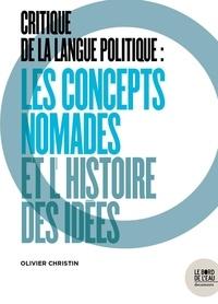 Téléchargement gratuit de livres électroniques en ligne Critique de la langue politique  - Les concepts nomades et l'histoire des idées MOBI PDB ePub (Litterature Francaise) par Olivier Christin, Marion Deschamp