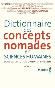 Olivier Christin - Dictionnaire des concepts nomades en sciences humaines - Tome 2.