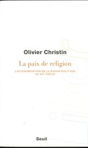 Olivier Christin - La paix de religion - L'autonomisation de la raison politique au XVIe siècle.