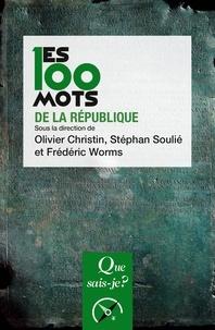 Olivier Christin et Stéphan Soulié - Les 100 mots de la République.