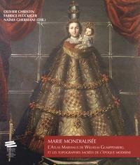 Olivier Christin et Fabrice Flückiger - Marie mondialisée - L'Atlas Marianus de Wilhelm Gumppenberg et les topographies sacrées de l'époque moderne.