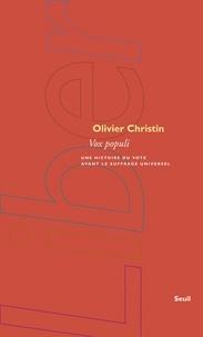 Olivier Christin - Vox populi - Une histoire du vote avant le suffrage universel.