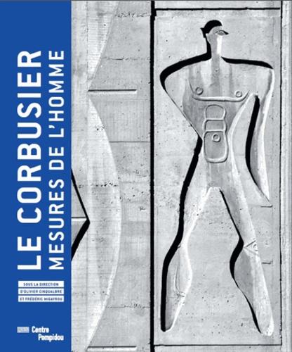 Olivier Cinqualbre et Frédéric Migayrou - Le Corbusier - Mesures de l'homme.