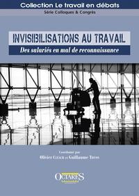 Olivier Cléach et Guillaume Tiffon - Invisibilisations au travail - Des salariés en mal de reconnaissance.