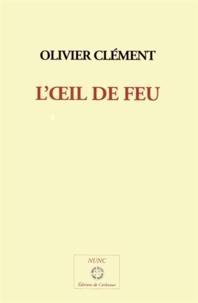 Olivier Clément - L'oeil du feu.