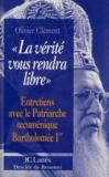 """Olivier Clément - """"La vérité vous rendra libre"""" - Entretiens avec le patriarche oecuménique Bartholomée [i.e. Barthélemy] Ier."""