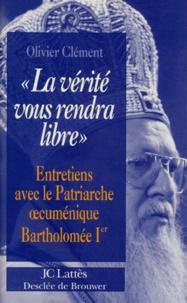 La vérité vous rendra libre - Entretiens avec le patriarche oecuménique Bartholomée [i.e. Barthélemy] Ier.pdf