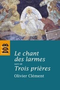 Olivier Clément - Le chant des larmes - - Essai sur le repentir suivi de Trois prières.
